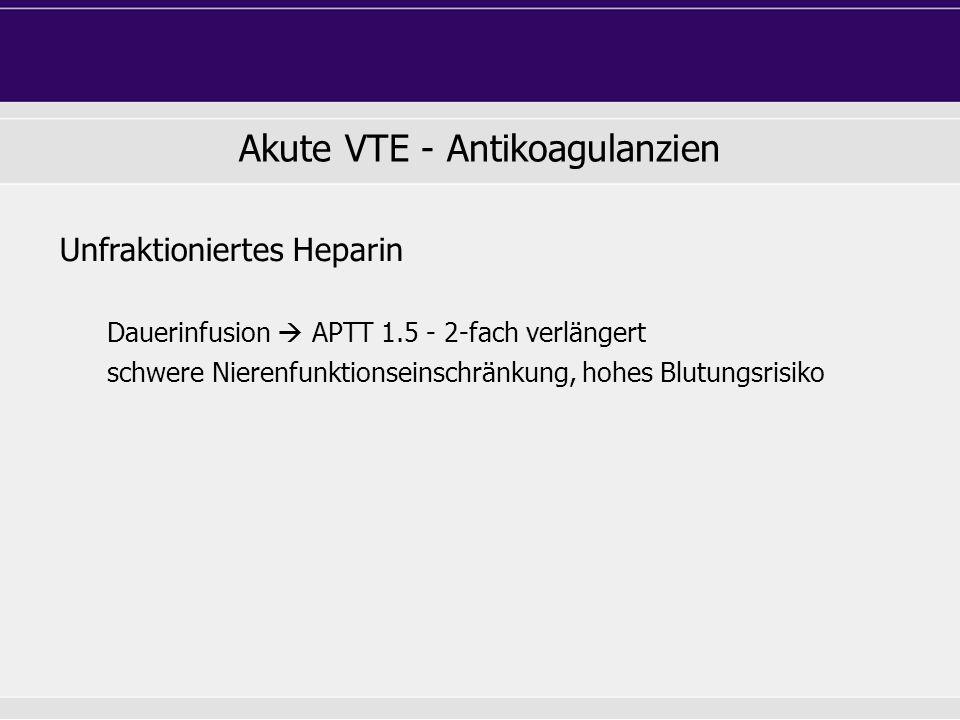 Unfraktioniertes Heparin Dauerinfusion  APTT 1.5 - 2-fach verlängert schwere Nierenfunktionseinschränkung, hohes Blutungsrisiko
