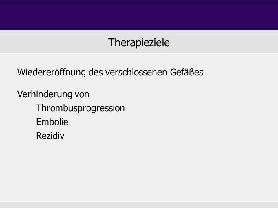 Therapieziele Wiedereröffnung des verschlossenen Gefäßes Verhinderung von Thrombusprogression Embolie Rezidiv