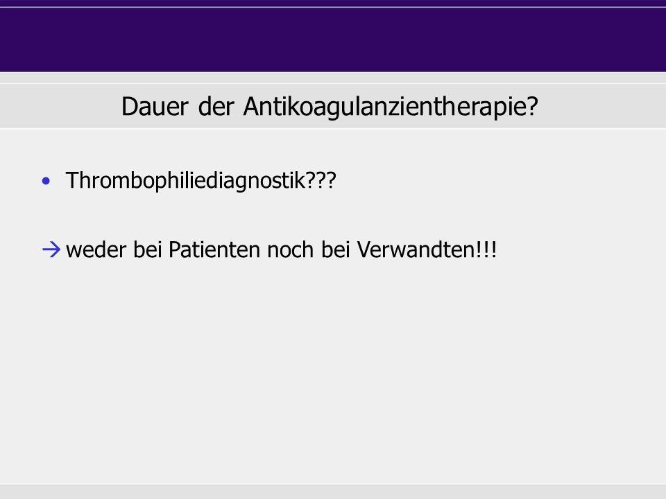 Thrombophiliediagnostik .  weder bei Patienten noch bei Verwandten!!.