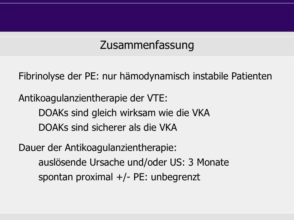 Zusammenfassung Fibrinolyse der PE: nur hämodynamisch instabile Patienten Antikoagulanzientherapie der VTE: DOAKs sind gleich wirksam wie die VKA DOAKs sind sicherer als die VKA Dauer der Antikoagulanzientherapie: auslösende Ursache und/oder US: 3 Monate spontan proximal +/- PE: unbegrenzt