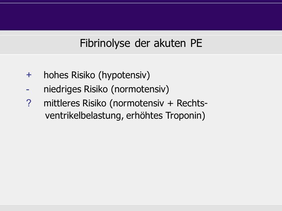 Fibrinolyse der akuten PE + hohes Risiko (hypotensiv) - niedriges Risiko (normotensiv) .