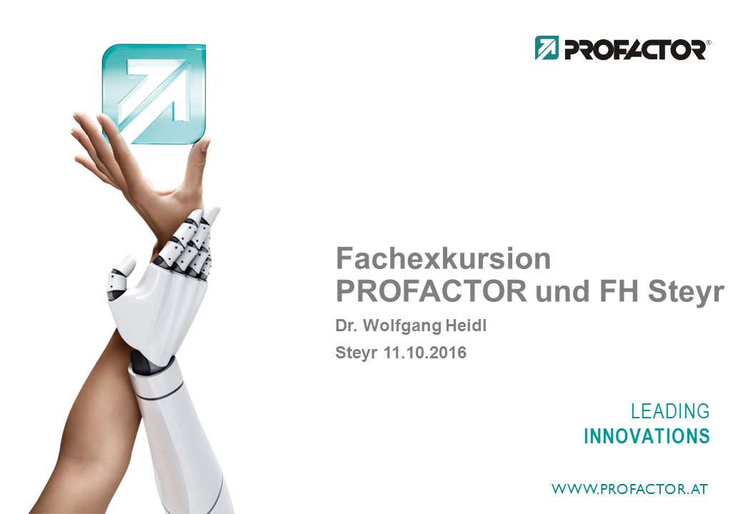 LEADING INNOVATIONS Fachexkursion PROFACTOR und FH Steyr Dr.