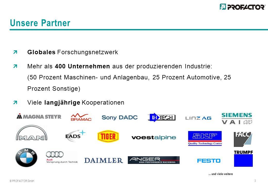 © PROFACTOR GmbH 3  Globales Forschungsnetzwerk  Mehr als 400 Unternehmen aus der produzierenden Industrie: (50 Prozent Maschinen- und Anlagenbau, 25 Prozent Automotive, 25 Prozent Sonstige)  Viele langjährige Kooperationen Unsere Partner … und viele weitere
