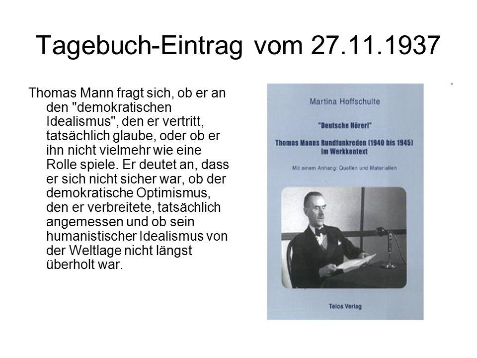 Tagebuch-Eintrag vom 27.11.1937 Thomas Mann fragt sich, ob er an den demokratischen Idealismus , den er vertritt, tatsächlich glaube, oder ob er ihn nicht vielmehr wie eine Rolle spiele.