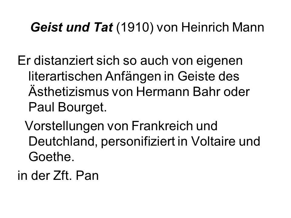 Geist und Tat (1910) von Heinrich Mann Er distanziert sich so auch von eigenen literartischen Anfängen in Geiste des Ästhetizismus von Hermann Bahr oder Paul Bourget.