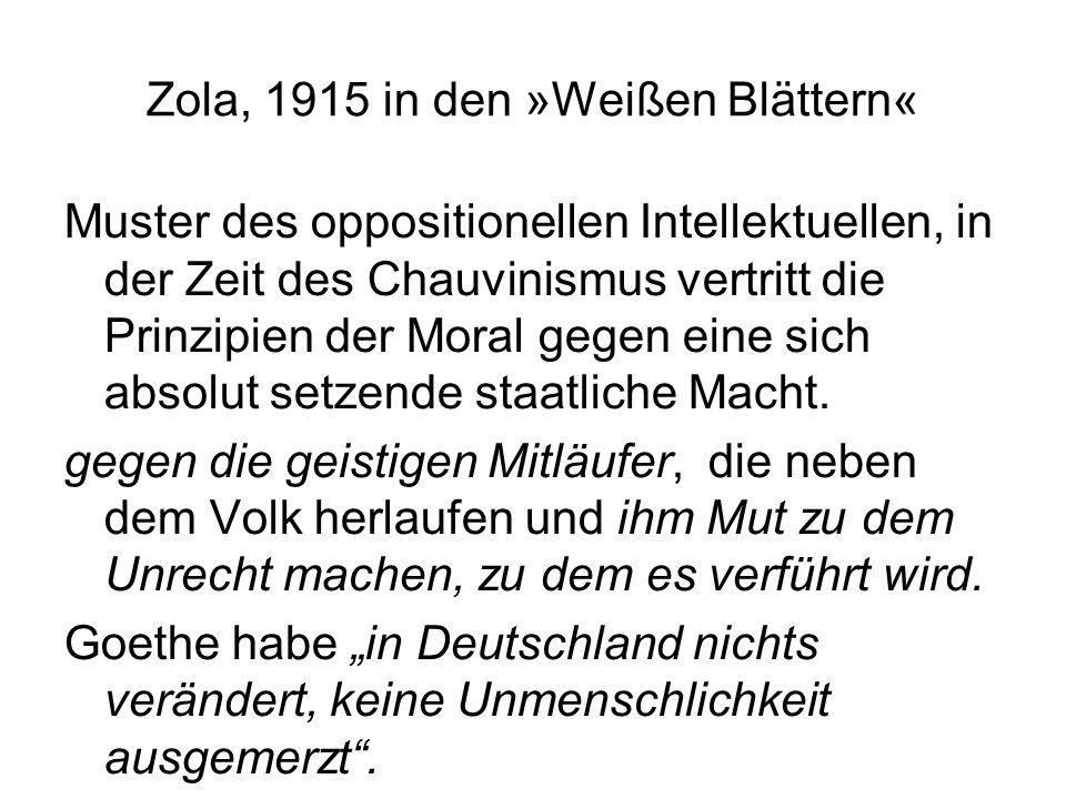 Zola, 1915 in den »Weißen Blättern« Muster des oppositionellen Intellektuellen, in der Zeit des Chauvinismus vertritt die Prinzipien der Moral gegen eine sich absolut setzende staatliche Macht.