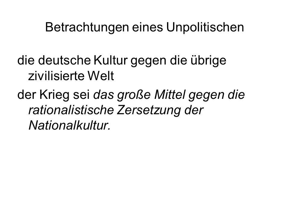 Betrachtungen eines Unpolitischen die deutsche Kultur gegen die übrige zivilisierte Welt der Krieg sei das große Mittel gegen die rationalistische Zersetzung der Nationalkultur.