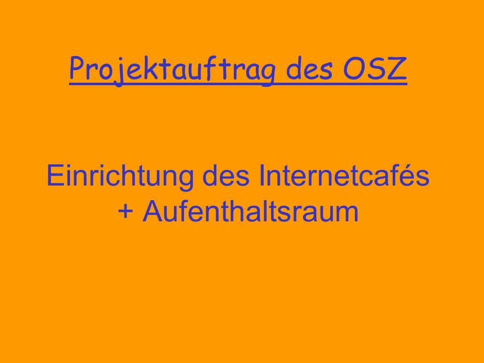 Projektauftrag des OSZ Einrichtung des Internetcafés + Aufenthaltsraum