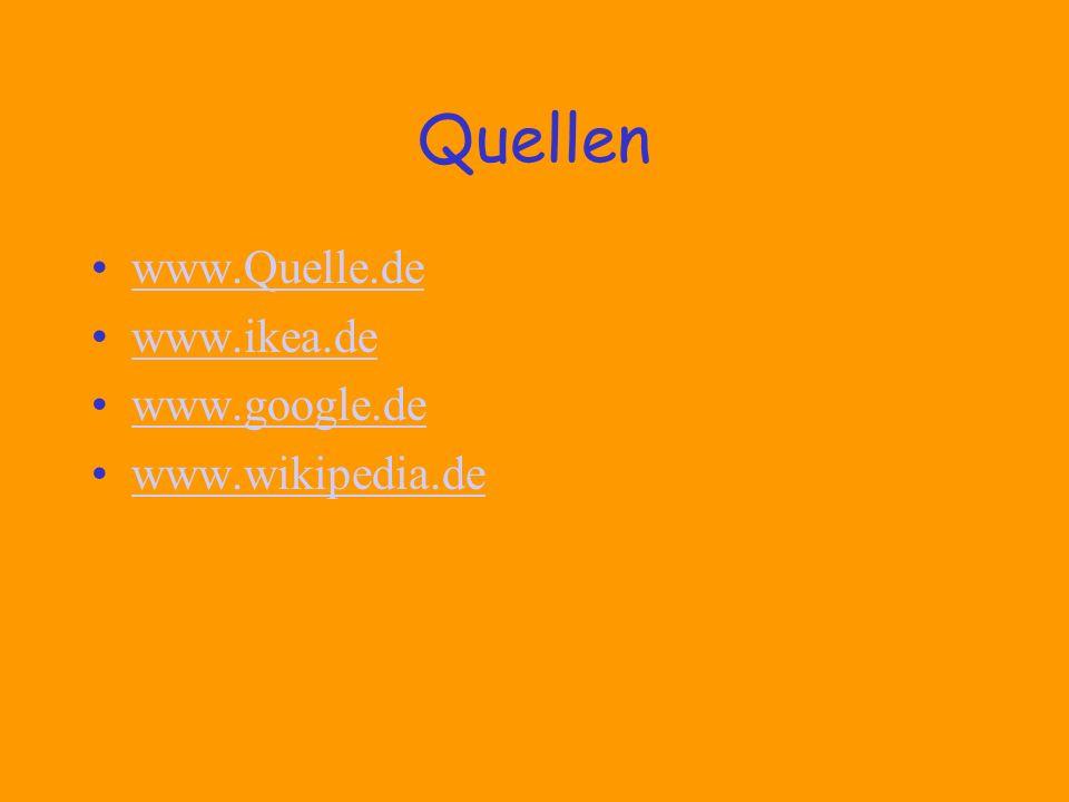 Quellen www.Quelle.de www.ikea.de www.google.de www.wikipedia.de