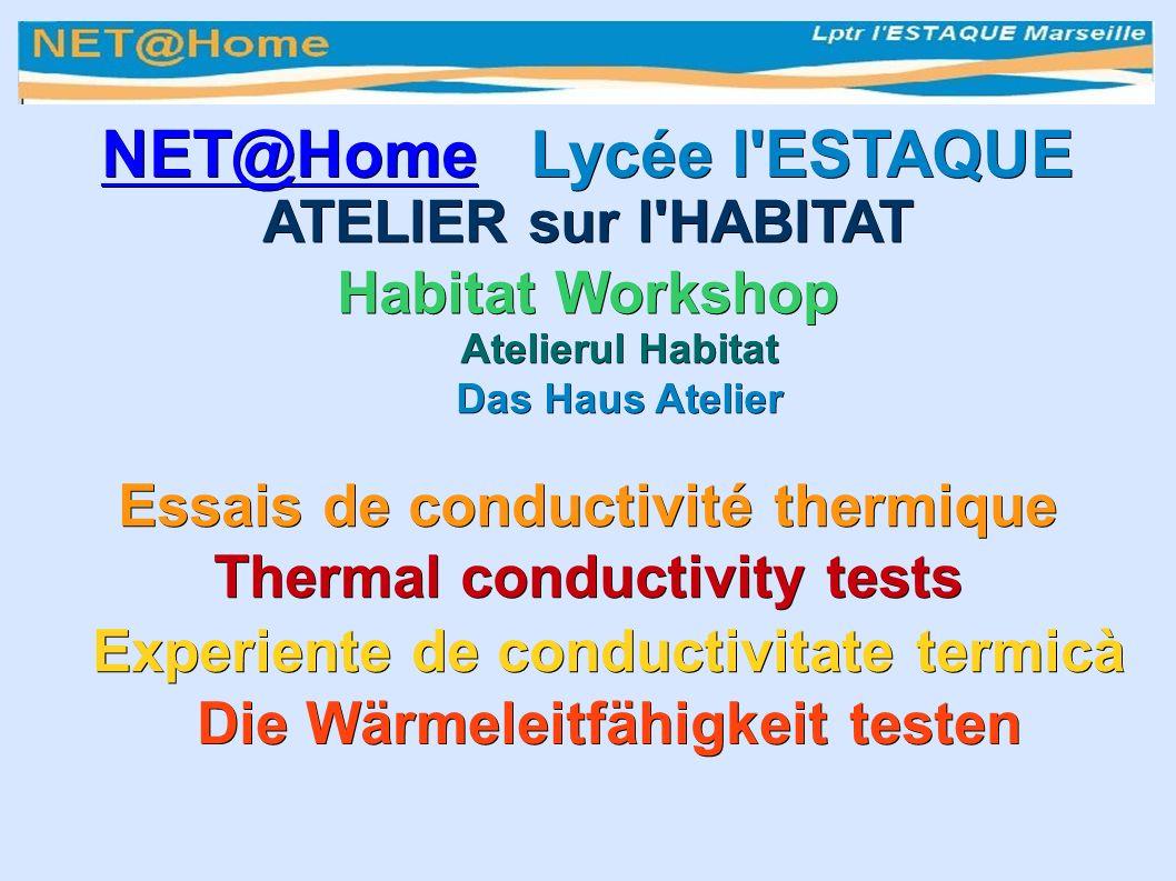 ATELIER sur l HABITAT Habitat Workshop Atelierul Habitat Das Haus Atelier NET@HomeNET@Home Lycée l ESTAQUE NET@Home Essais de conductivité thermique Thermal conductivity tests Experiente de conductivitate termicà Die Wärmeleitfähigkeit testen