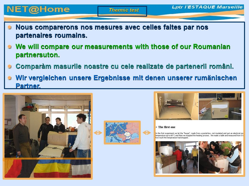 Nous comparerons nos mesures avec celles faites par nos partenaires roumains.