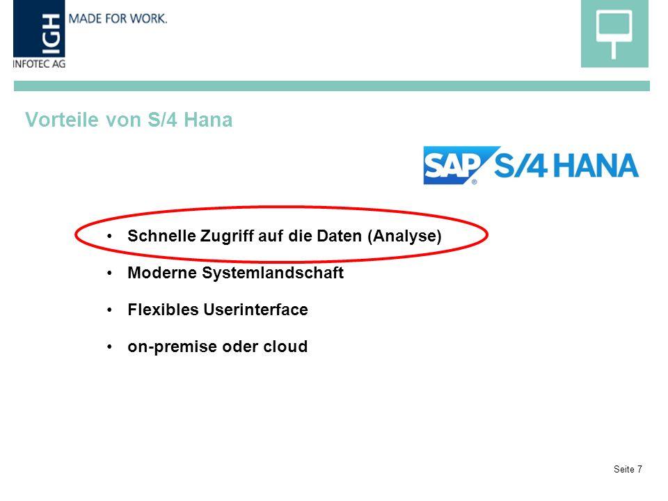 Vorteile von S/4 Hana Seite 7 Schnelle Zugriff auf die Daten (Analyse) Moderne Systemlandschaft Flexibles Userinterface on-premise oder cloud