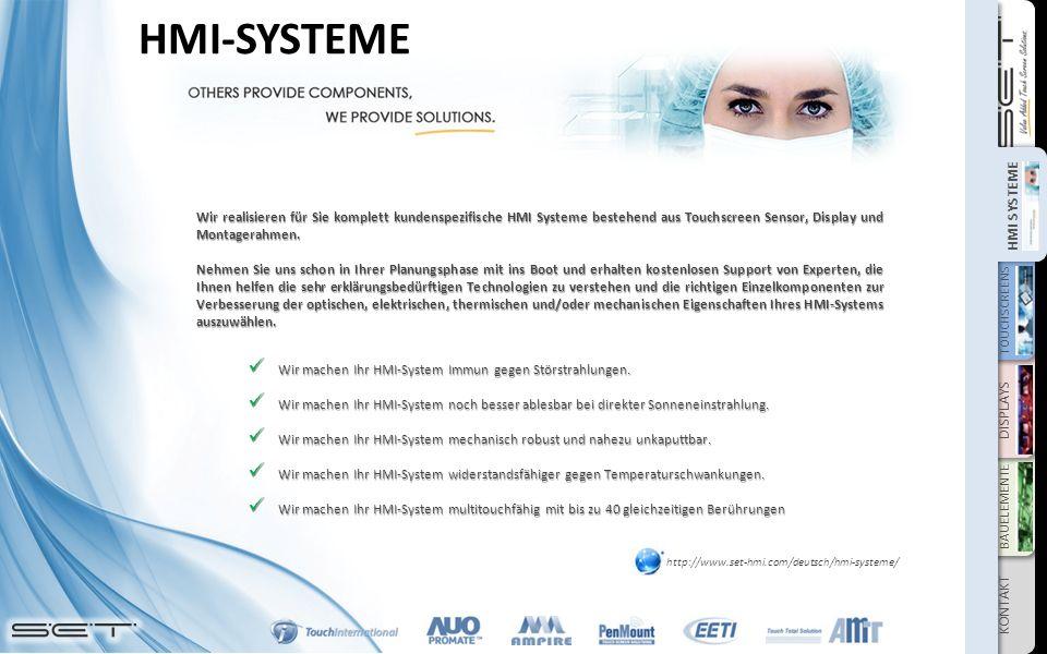 TOUCHSCREENS DISPLAYS BAUELEMENTE KONTAKT HMI SYSTEME HMI-SYSTEME Wir realisieren für Sie komplett kundenspezifische HMI Systeme bestehend aus Touchscreen Sensor, Display und Montagerahmen.