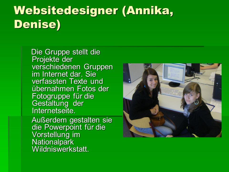Websitedesigner (Annika, Denise) Die Gruppe stellt die Projekte der verschiedenen Gruppen im Internet dar.