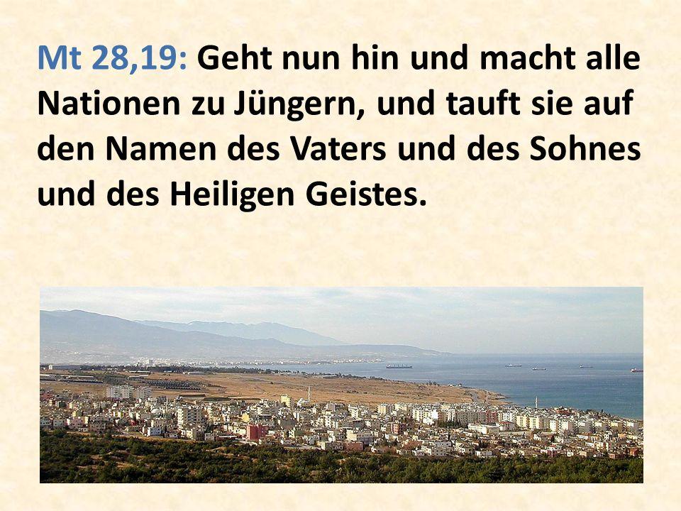 Mt 28,19: Geht nun hin und macht alle Nationen zu Jüngern, und tauft sie auf den Namen des Vaters und des Sohnes und des Heiligen Geistes.