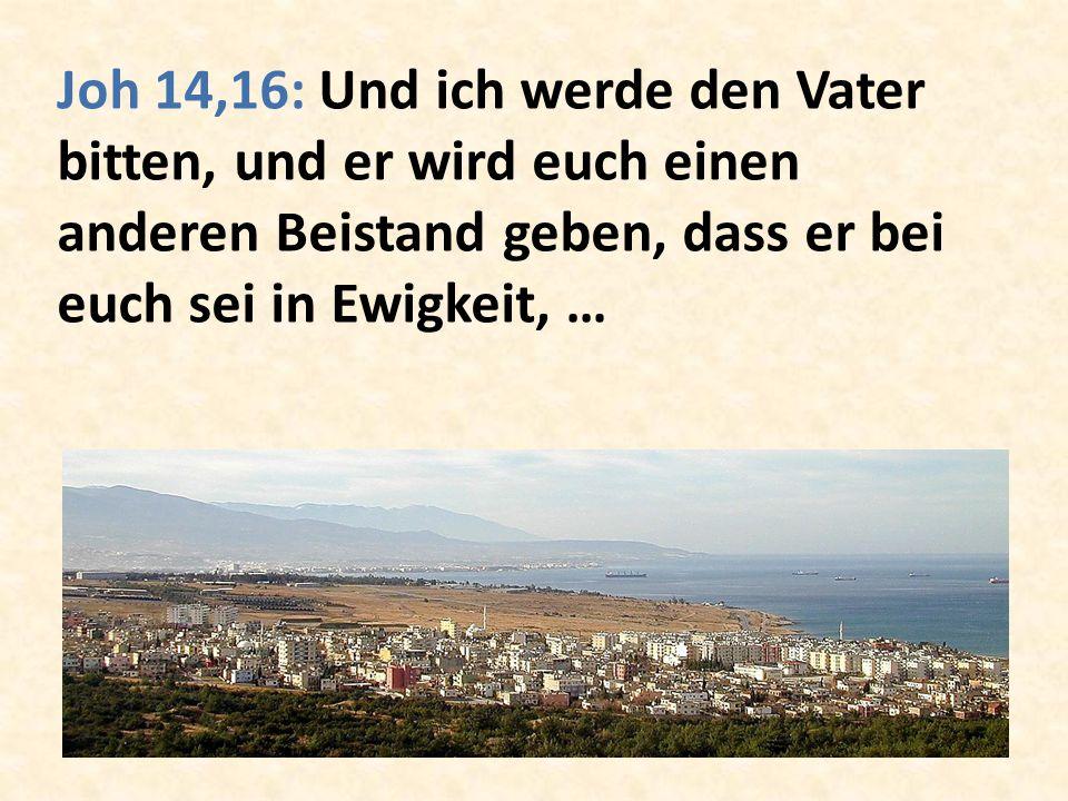 Joh 14,16: Und ich werde den Vater bitten, und er wird euch einen anderen Beistand geben, dass er bei euch sei in Ewigkeit, …