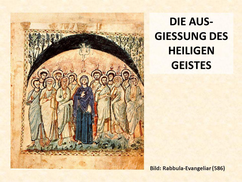 DIE AUS- GIESSUNG DES HEILIGEN GEISTES Bild: Rabbula-Evangeliar (586)