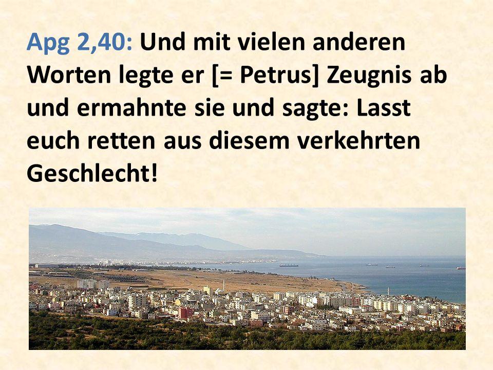 Apg 2,40: Und mit vielen anderen Worten legte er [= Petrus] Zeugnis ab und ermahnte sie und sagte: Lasst euch retten aus diesem verkehrten Geschlecht!