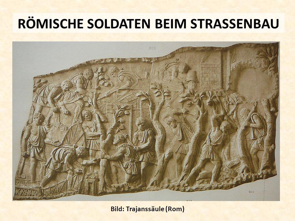 RÖMISCHE SOLDATEN BEIM STRASSENBAU Bild: Trajanssäule (Rom)