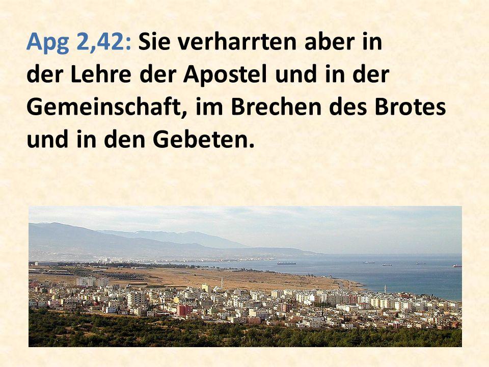 Apg 2,42: Sie verharrten aber in der Lehre der Apostel und in der Gemeinschaft, im Brechen des Brotes und in den Gebeten.