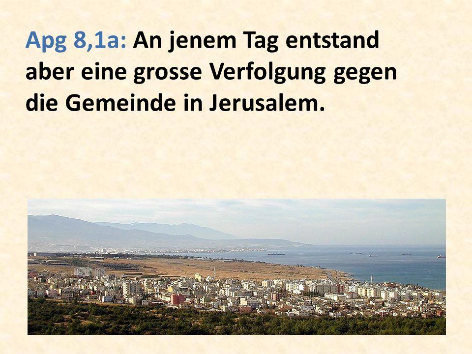 Apg 8,1a: An jenem Tag entstand aber eine grosse Verfolgung gegen die Gemeinde in Jerusalem.