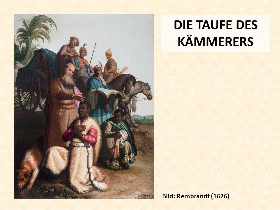 DIE TAUFE DES KÄMMERERS Bild: Rembrandt (1626)