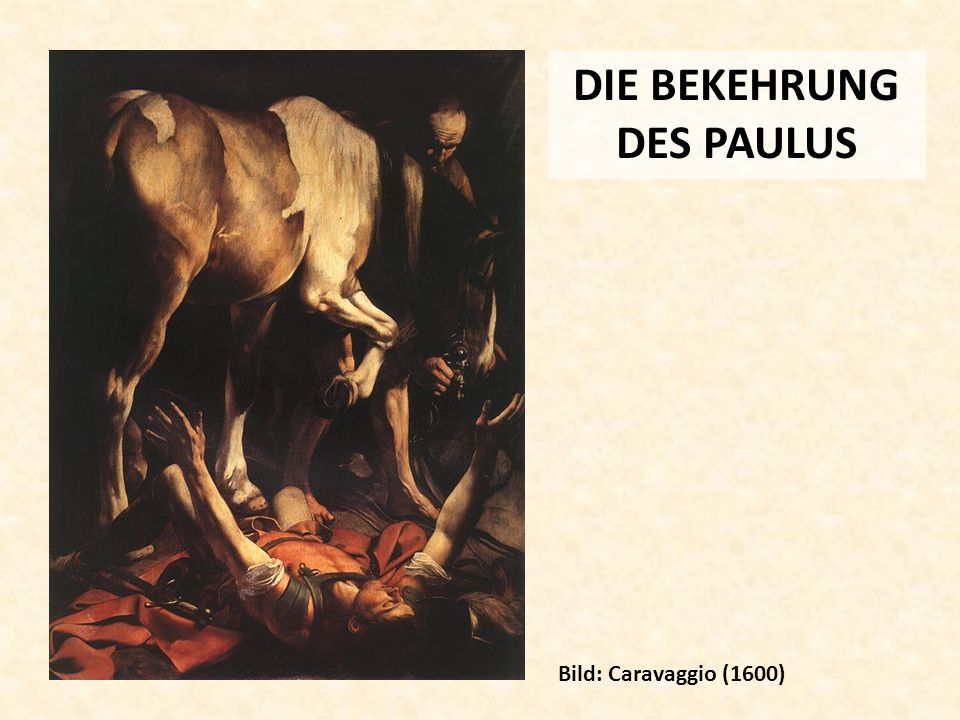 DIE BEKEHRUNG DES PAULUS Bild: Caravaggio (1600)