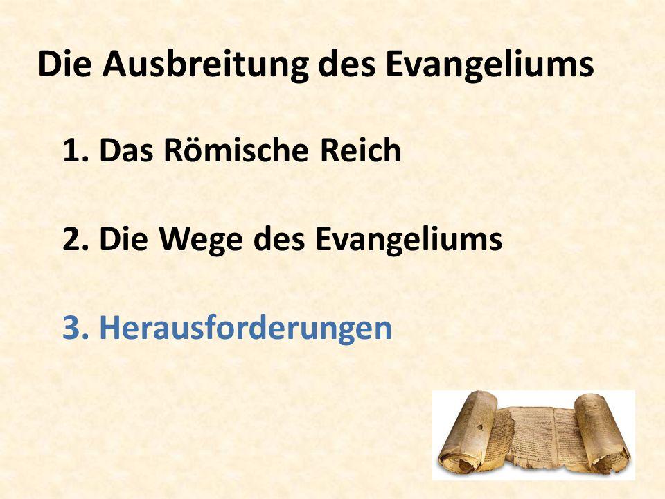 Die Ausbreitung des Evangeliums 1. Das Römische Reich 2.