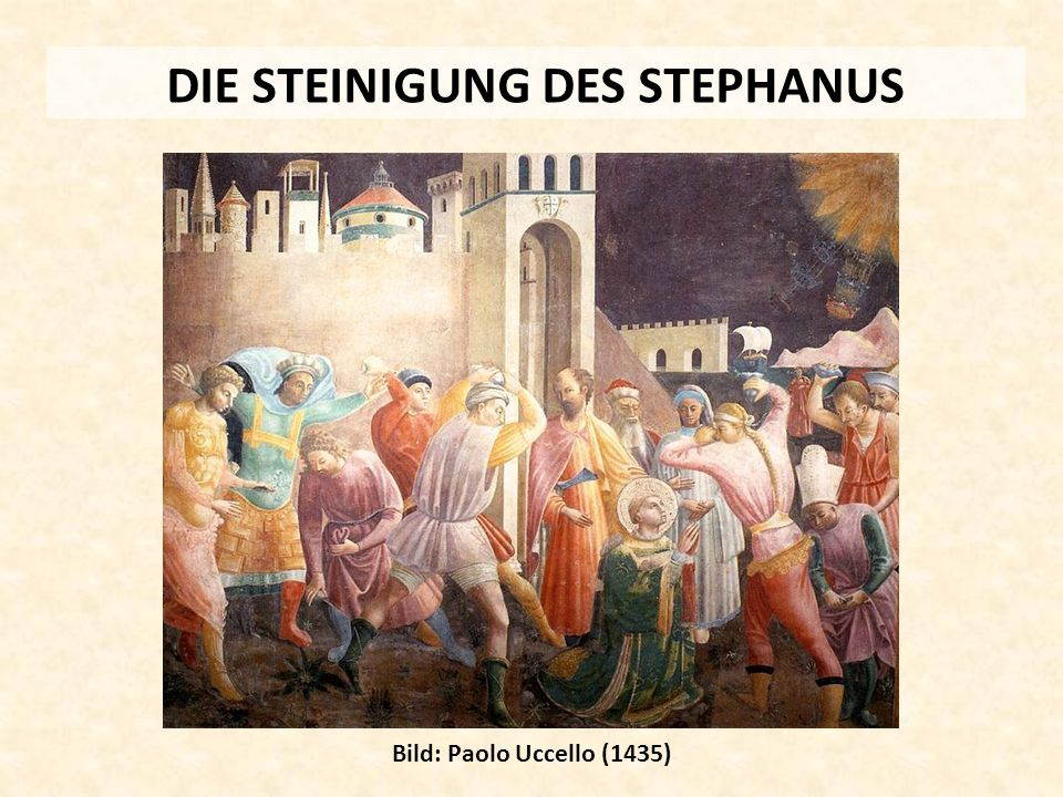 DIE STEINIGUNG DES STEPHANUS Bild: Paolo Uccello (1435)