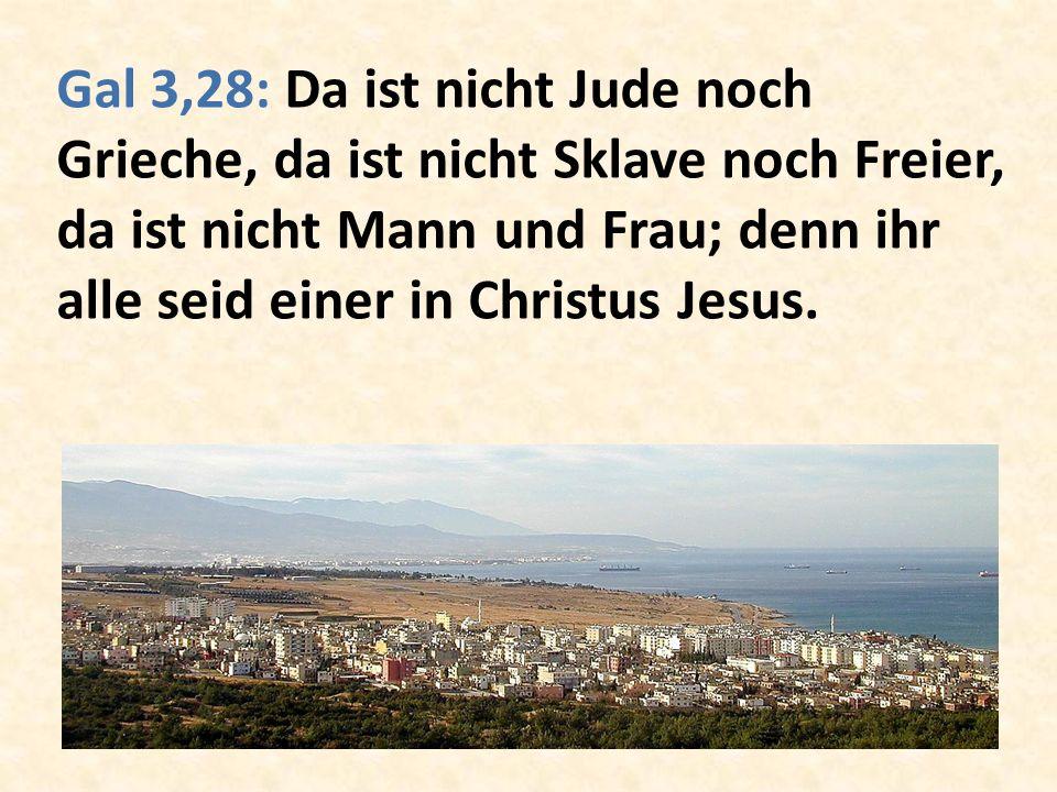 Gal 3,28: Da ist nicht Jude noch Grieche, da ist nicht Sklave noch Freier, da ist nicht Mann und Frau; denn ihr alle seid einer in Christus Jesus.