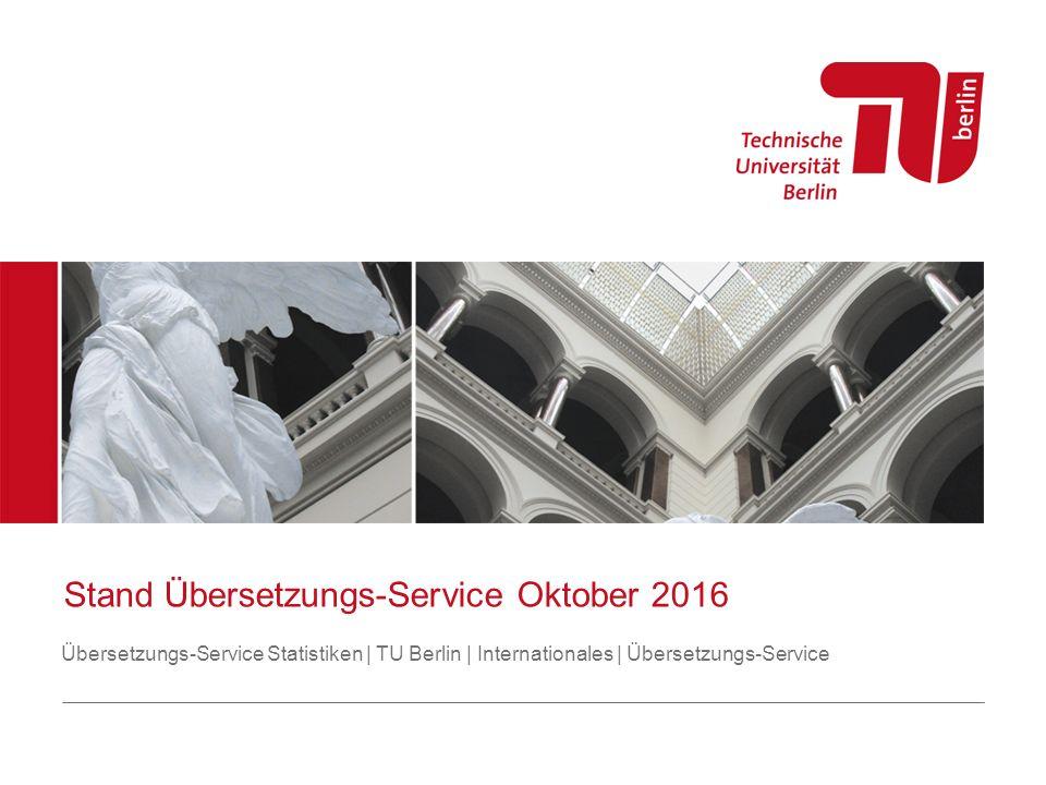Stand Übersetzungs-Service Oktober 2016 Übersetzungs-Service Statistiken | TU Berlin | Internationales | Übersetzungs-Service