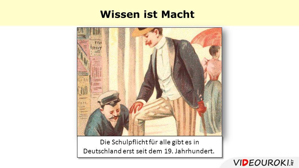 Die Schulpflicht für alle gibt es in Deutschland erst seit dem 19. Jahrhundert. Wissen ist Macht