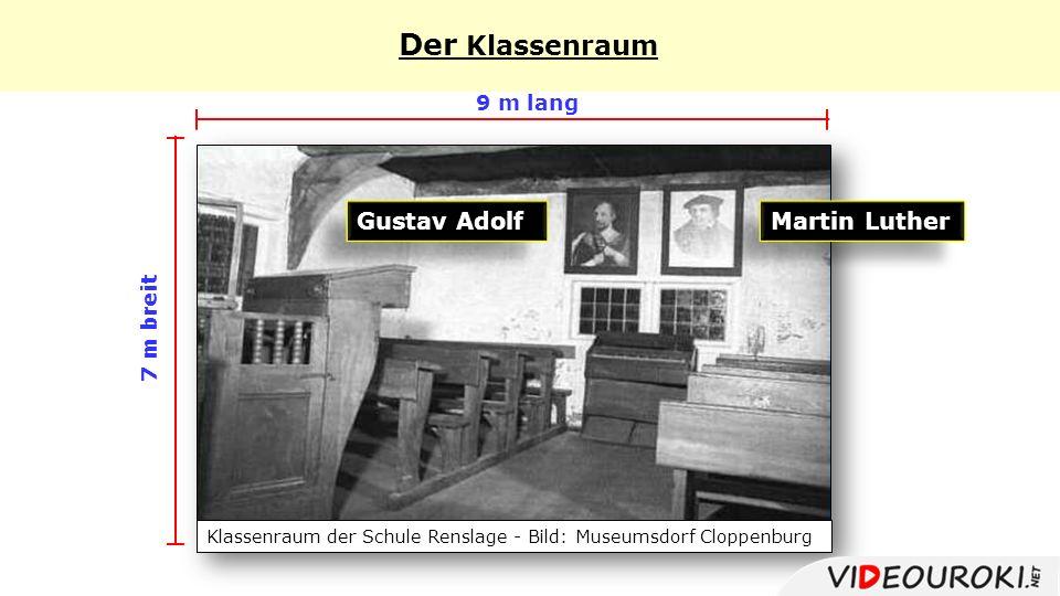 Der Klassenraum 9 m lang 7 m breit Klassenraum der Schule Renslage - Bild: Museumsdorf Cloppenburg Martin Luther Gustav Adolf