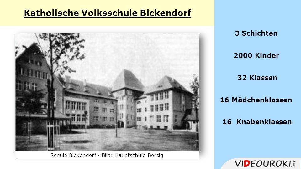 Katholische Volksschule Bickendorf 3 Schichten 2000 Kinder 32 Klassen 16 Mädchenklassen 16 Knabenklassen Schule Bickendorf - Bild: Hauptschule Borsig