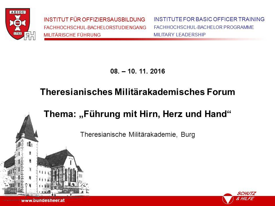 www.bundesheer.at INSTITUT FÜR OFFIZIERSAUSBILDUNG FACHHOCHSCHUL-BACHELORSTUDIENGANG MILITÄRISCHE FÜHRUNG INSTITUTE FOR BASIC OFFICER TRAINING FACHHOCHSCHUL-BACHELOR PROGRAMME MILITARY LEADERSHIP INSTITUT FÜR OFFIZIERSAUSBILDUNG FACHHOCHSCHUL-BACHELORSTUDIENGANG MILITÄRISCHE FÜHRUNG INSTITUTE FOR BASIC OFFICER TRAINING FACHHOCHSCHUL-BACHELOR PROGRAMME MILITARY LEADERSHIP 08.