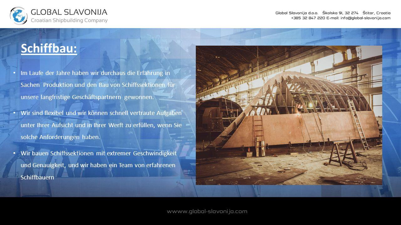 Schiffbau: Im Laufe der Jahre haben wir durchaus die Erfahrung in Sachen Produktion und den Bau von Schiffssektionen für unsere langfristige Geschäftspartnern gewonnen.