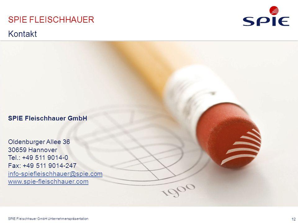 SPIE Fleischhauer GmbH Unternehmenspräsentation SPIE FLEISCHHAUER 12 SPIE Fleischhauer GmbH Oldenburger Allee 36 30659 Hannover Tel.: +49 511 9014-0 Fax: +49 511 9014-247 info-spiefleischhauer@spie.com www.spie-fleischhauer.com info-spiefleischhauer@spie.com www.spie-fleischhauer.com Kontakt