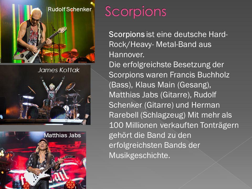 Scorpions ist eine deutsche Hard- Rock/Heavy- Metal-Band aus Hannover.