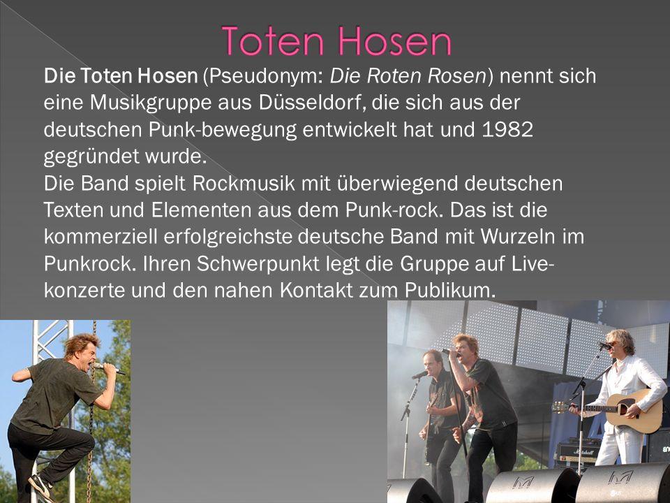 Die Toten Hosen (Pseudonym: Die Roten Rosen) nennt sich eine Musikgruppe aus Düsseldorf, die sich aus der deutschen Punk-bewegung entwickelt hat und 1982 gegründet wurde.