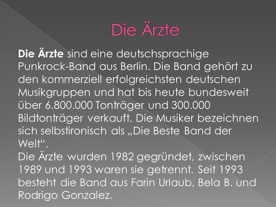 Die Ärzte sind eine deutschsprachige Punkrock-Band aus Berlin.