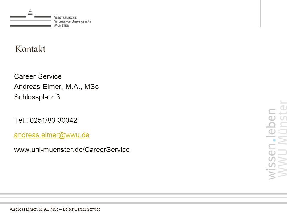 Andreas Eimer, M.A., MSc – Leiter Career Service Career Service Andreas Eimer, M.A., MSc Schlossplatz 3 Tel.: 0251/83-30042 andreas.eimer @wwu.de www.uni-muenster.de/CareerService Kontakt