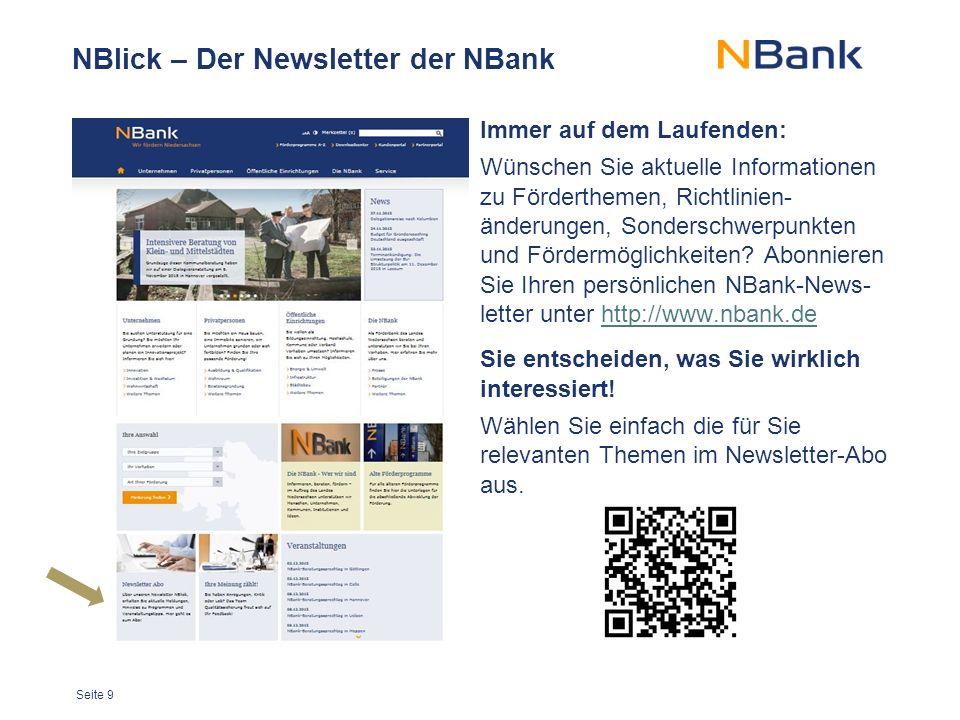 Seite 9 NBlick – Der Newsletter der NBank Immer auf dem Laufenden: Wünschen Sie aktuelle Informationen zu Förderthemen, Richtlinien- änderungen, Sonderschwerpunkten und Fördermöglichkeiten.