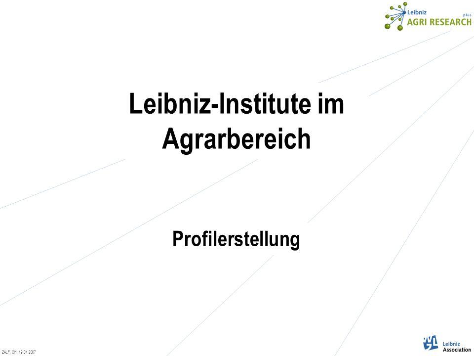 ZALF, CH, 19.01.2007 Leibniz-Institute im Agrarbereich Profilerstellung