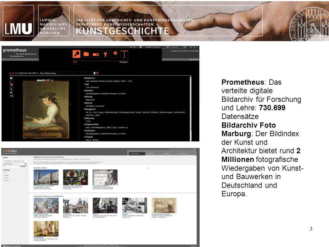 3 Prometheus: Das verteilte digitale Bildarchiv für Forschung und Lehre: 730.699 Datensätze Bildarchiv Foto Marburg: Der Bildindex der Kunst und Architektur bietet rund 2 Millionen fotografische Wiedergaben von Kunst- und Bauwerken in Deutschland und Europa.