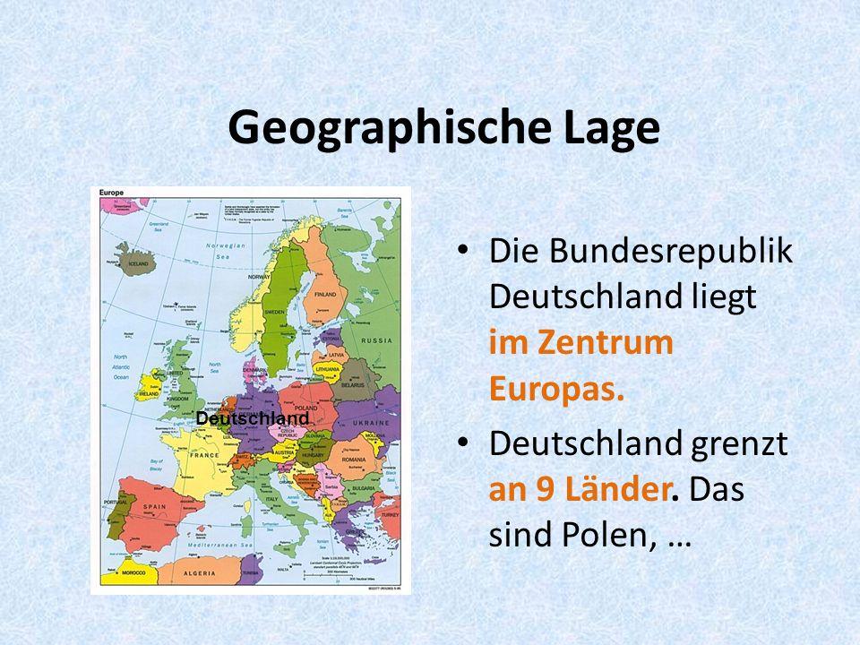 Geographische Lage Die Bundesrepublik Deutschland liegt im Zentrum Europas.