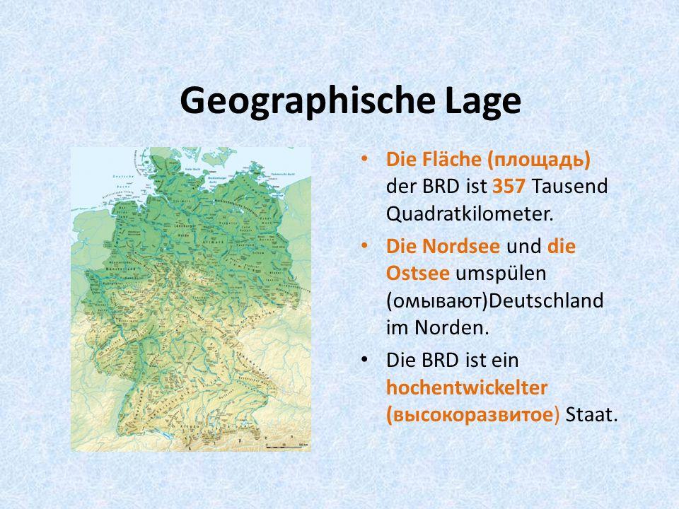 Geographische Lage Die Fläche (площадь) der BRD ist 357 Tausend Quadratkilometer.