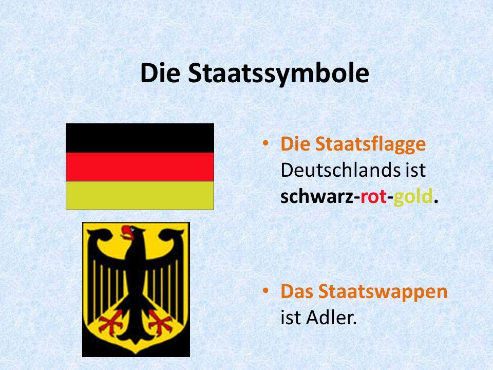Die Staatssymbole Die Staatsflagge Deutschlands ist schwarz-rot-gold. Das Staatswappen ist Adler.