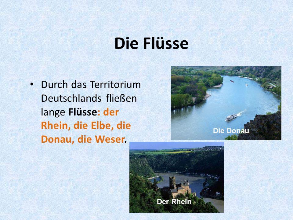 Die Flüsse Durch das Territorium Deutschlands fließen lange Flüsse: der Rhein, die Elbe, die Donau, die Weser.