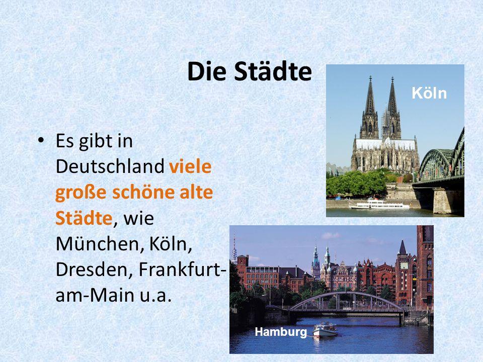 Die Städte Es gibt in Deutschland viele große schöne alte Städte, wie München, Köln, Dresden, Frankfurt- am-Main u.a.