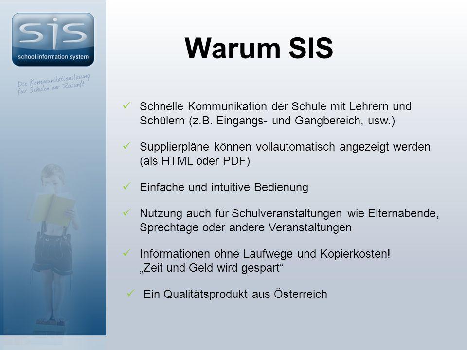Warum SIS Supplierpläne können vollautomatisch angezeigt werden (als HTML oder PDF) Schnelle Kommunikation der Schule mit Lehrern und Schülern (z.B.